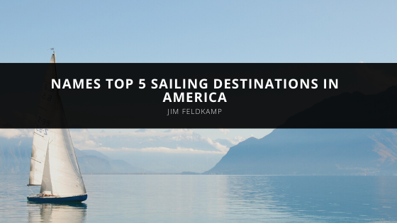 Jim Feldkamp Names Top 5 Sailing Destinations in America